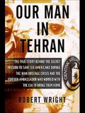 Our Man in Tehran: The True Story Behind the Secret Mission to Save Six Americans During the Iran Hostage Crisis & the Foreign Ambassador