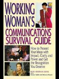 Working Woman's Communications Survival Guide: How to Present Your Ideas With Impact, Clarity and Power and Get the Recognition You Deserve
