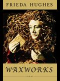 Waxworks: Poems