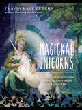 Magickal Unicorns: Harness the Power of the Unicorns to Create an Enchanted Life
