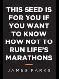 This Seed Is for You If You Want to Know How Not to Run Life's Marathons