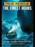 True Rescue: The Finest Hours: The True Story of a Heroic Sea Rescue