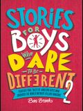 Stories for Boys Who Dare to Be Different 2: Even More True Tales of Amazing Boys Who Changed the World