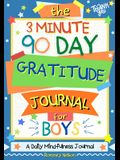 The 3 Minute, 90 Day Gratitude Journal for Boys: A Positive Thinking and Gratitude Journal For Boys to Promote Happiness, Self-Confidence and Well-Bei