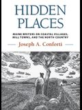 Hidden Places: Maine Writers on Coastal Villages, Mill Towns, and the North Country