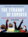 The Tyranny of Experts Lib/E: Economists, Dictators, and the Forgotten Rights of the Poor
