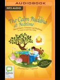 The Calm Buddha at Bedtime: Tales of Wisdom, Compassion and Mindfulness to Listen to with Your Child
