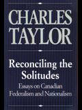 Reconciling the Solitudes: Essays on Canadian Federalism and Nationalism