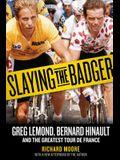 Slaying the Badger: Greg Lemond, Bernard Hinault, and the Greatest Tour de France