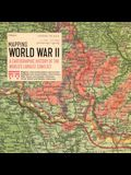 Mapping World War II: A Cartographic History of the World's Largest Conflict