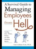 A Survival Guide to Managing Employees from Hell: Handling Idiots, Whiners, Slackers and Other Workplace Demons