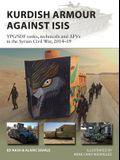 Kurdish Armour Against Isis: Ypg/Sdf Tanks, Technicals and Afvs in the Syrian Civil War, 2014-19