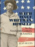 With Walt Whitman, Himself: In the Nineteenth Century, in America