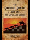 The Checker Board: Book One: The Life Game Begins