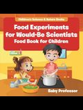 Food Experiments for Would-Be Scientists: Food Book for Children - Children's Science & Nature Books