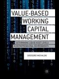 Value-Based Working Capital Management: Determining Liquid Asset Levels in Entrepreneurial Environments