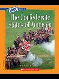 The Confederate States of America (a True Book: The Civil War) (Library Edition)