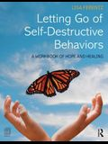 Letting Go of Self-Destructive Behaviors: A Workbook of Hope and Healing