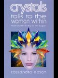 Crystals Talk to the Woman Within: Teach Yourself to Rely on Her Support