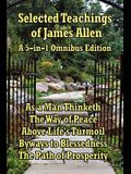 Selected Teachings of James Allen: As a Man Thinketh, the Way of Peace, Above Life's Turmoil, Byways to Blessedness, and the Path of Prosperity.
