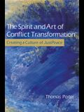 The Spirit and Art of Conflict Transformation: Creating a Culture of JustPeace