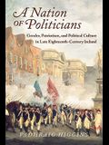Nation of Politicians: Gender, Patriotism, and Political Culture in Late Eighteenth-Century Ireland