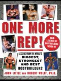 One More Rep!: Lessons from the World's Biggest, Strongest, and Best Bodybuilders