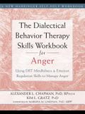 The Dialectical Behavior Therapy Skills Workbook for Anger: Using DBT Mindfulness and Emotion Regulation Skills to Manage Anger