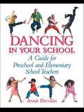 Dancing in Your School: A Guide for Preschool and Elementary School Teachers