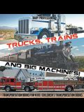 Trucks, Trains and Big Machines! Transportation Books for Kids Children's Transportation Books