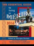 The Essential Guide to Living in Merida, 2016: Tons of Visitor Information, Including Information on Airbnb, Stays, the Best of Merida, and Dog Cultur