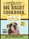 The Organic Dog Biscuit Cookbook (the Revised & Expanded Third Edition), 3: Featuring Over 100 Pawsome Recipes from the Bubba Rose Biscuit Company! (D