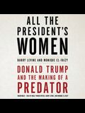 All the President's Women Lib/E: Donald Trump and the Making of a Predator