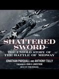 Shattered Sword Lib/E: The Untold Story of the Battle of Midway