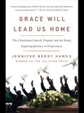 Grace Will Lead Us Home: The Charleston Church Tragedy and the Hard, Inspiring Journey to Forgiveness