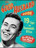 The Good Husband Guide: 19 Rules for Keeping Your Wife Satisifed