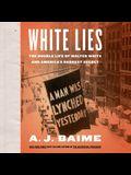 White Lies Lib/E: The Double Life of Walter F. White and America's Darkest Secret