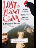 Lost on Planet China: The Strange and True Story of One Man's Attempt to Understand the World's Most Mystifying Nation, or How He Became Com
