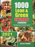 1000 Lean and Green Ultimate Cookbook: 1000-Day Fueling Hacks & Lean and Green Recipes to Help You Keep Healthy and Lose Weight. With 5 & 1 and 4 & 2