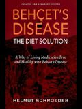 BehҪet's Disease/The Diet Solution: A Way of Living Medication Free and Healthy with Behҫet's Disease