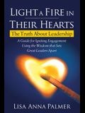 Light a Fire in Their Hearts: The Truth about Leadership