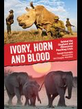 Ivory, Horn and Blood: Behind the Elephant and Rhinoceros Poaching Crisis