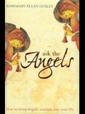 Ask the Angels: How to Bring Angelic Wisdom into Your Life