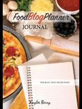 Food Blog Planner Journal - Cooking Blogger Content Creator: Never Run Out of Things to Blog about Again