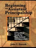 Beginning the Assistant Principalship: A Practical Guide for New School Administrators