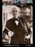 DK Biography: Thomas Edison: A Photographic Story of a Life