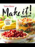 Taste of Home Make It Take It Cookbook: Up the Yum Factor at Everything from Potlucks to Backyard Barbeques