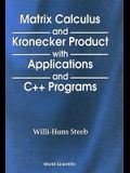 Matrix Calculus and the Kronecker Product with Applications and C++ Programs