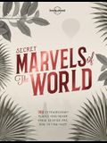 Secret Marvels of the World 1: 360 Extraordinary Places You Never Knew Existed and Where to Find Them