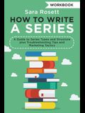 How to Write a Series Workbook: A Guide to Series Types and Structure plus Troubleshooting Tips and Marketing Tactics